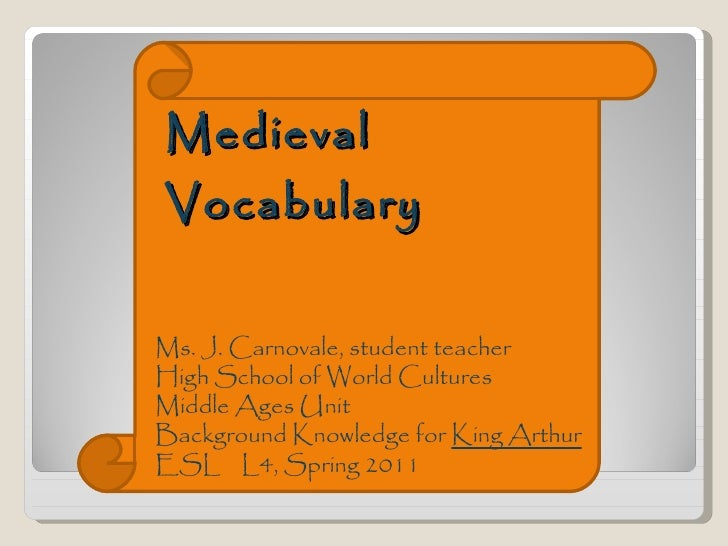 Medieval Vocabulary Ms. J. Carnovale, student teacher High School of World Cultures Middle Ages Unit Background Knowledge ...