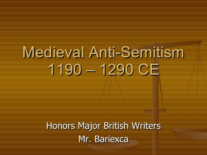 Medieval Anti-Semitism   1190 – 1290 CE      Honors Major British Writers           Mr. Bariexca