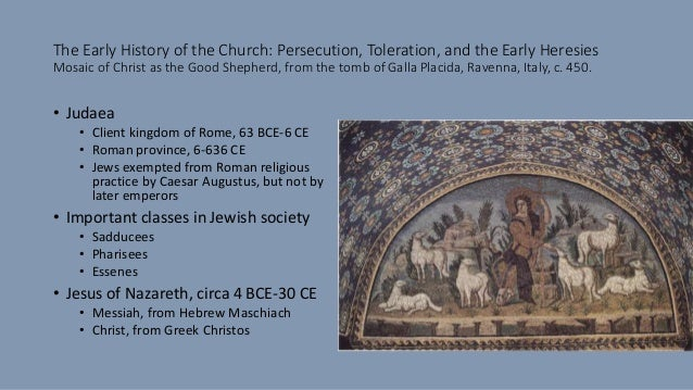 The Early History of the Church: Persecution, Toleration, and the Early Heresies Mosaic of Christ as the Good Shepherd, fr...