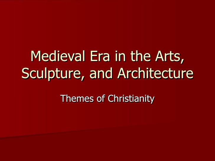 Medieval Era in the Arts, Sculpture, and Architecture Themes of Christianity