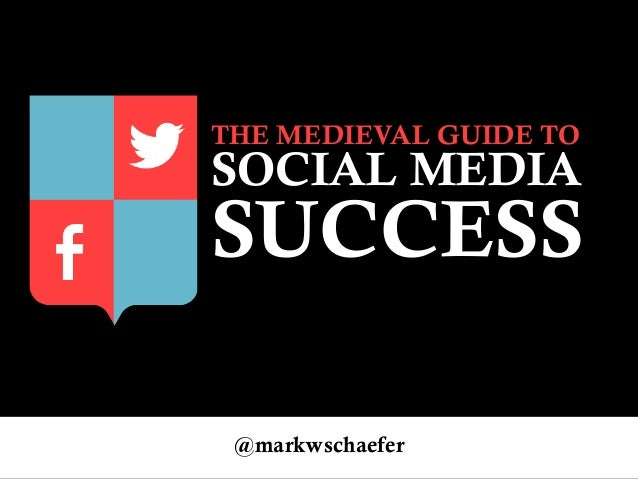 THE MEDIEVAL GUIDE TO SOCIAL MEDIA SUCCESS @markwschaefer