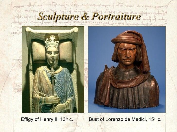 Sculpture & Portraiture Effigy of Henry II, 13 th  c. Bust of Lorenzo de Medici, 15 th  c.