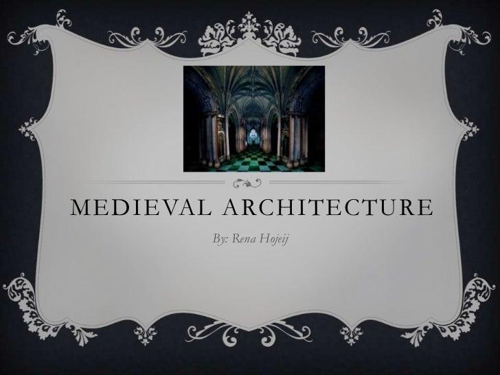 MEDIEVAL ARCHITECTURE        By: Rena Hojeij