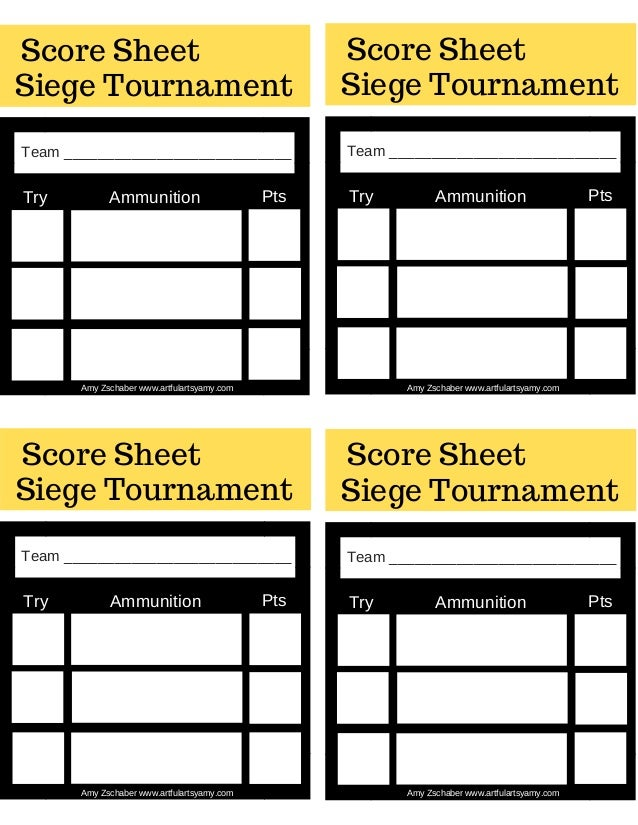 Score Sheet AmyZschaberwww.artfulartsyamy.com Team___________________________ Try Ammunition Pts Siege Tournament Amy...