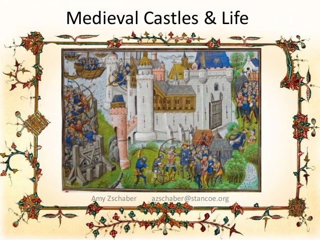 Medieval Castles & Life Amy Zschaber azschaber@stancoe.org