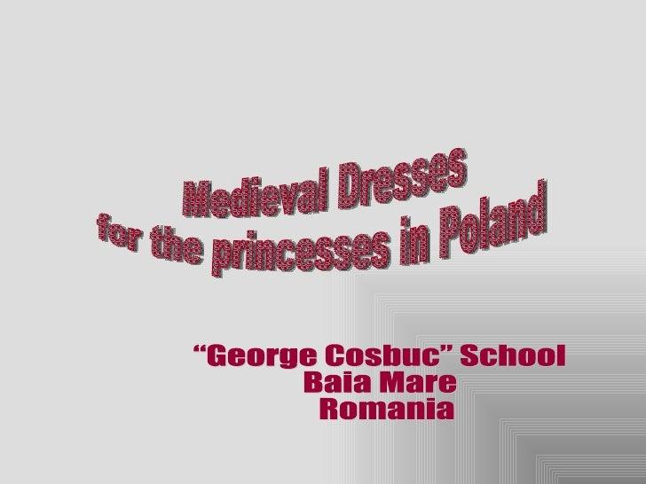 "Medieval Dresses  for the princesses in Poland  ""George Cosbuc"" School  Baia Mare  Romania"