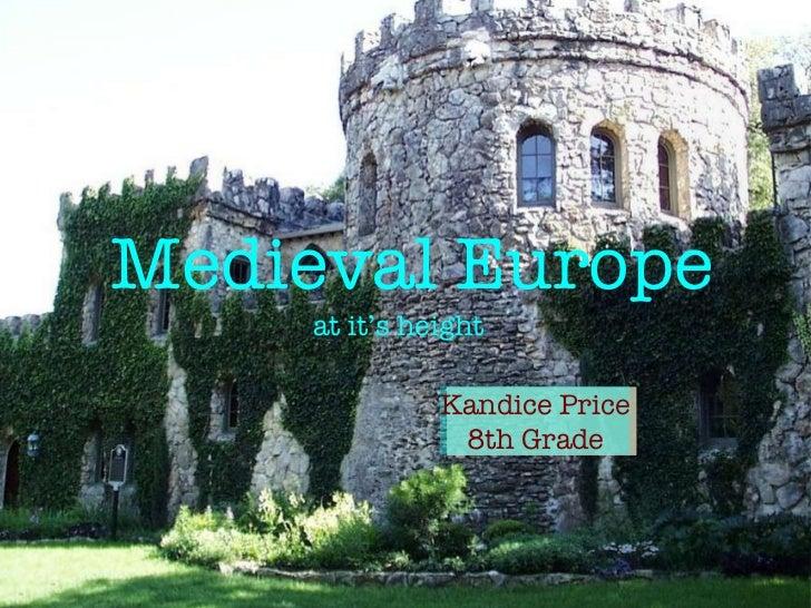 <ul><li>at it's height </li></ul>Medieval Europe Kandice Price 8th Grade