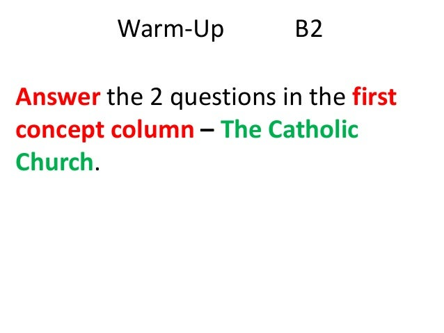 Warm-Up  B2  Answer the 2 questions in the first concept column – The Catholic Church.