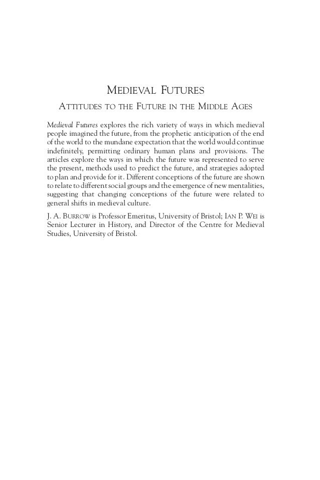 MEDIEVAL FUTURES ATTITUDES TO THE FUTURE IN THE MIDDLE AGES Medieval Futures explores the rich variety of ways in which me...