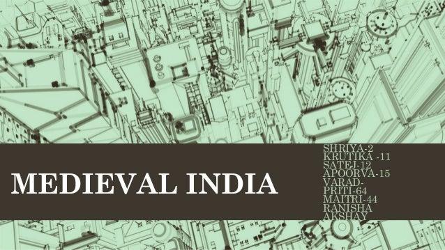 MEDIEVAL INDIA SHRIYA-2 KRUTIKA -11 SATEJ-12 APOORVA-15 VARAD- PRITI-64 MAITRI-44 RANISHA AKSHAY