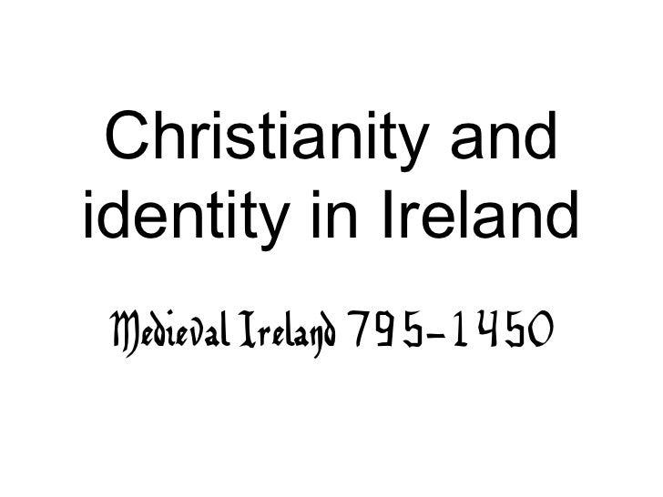 Christianity andidentity in Ireland Medieval Ireland 795-1450