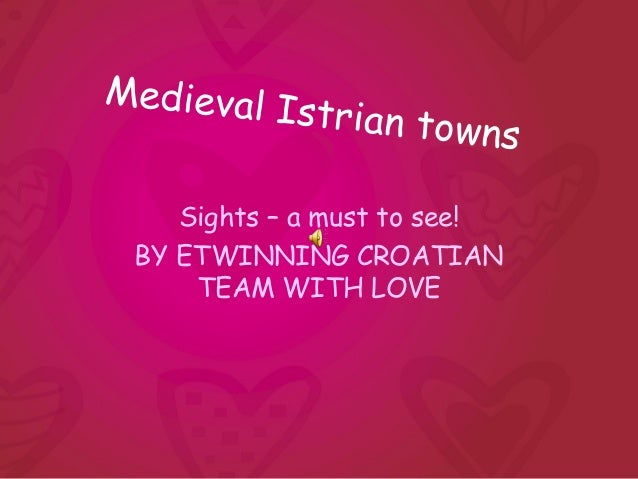 Medieval I           strian tow                      ns    Sights – a must to see! BY ETWINNING CROATIAN     TEAM WITH LOVE