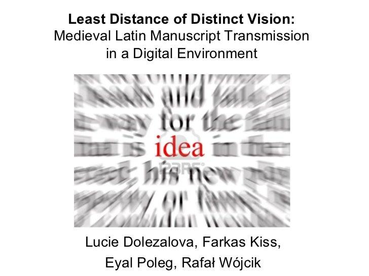 Least Distance of Distinct Vision:Medieval Latin Manuscript Transmission       in a Digital Environment    Lucie Dolezalov...