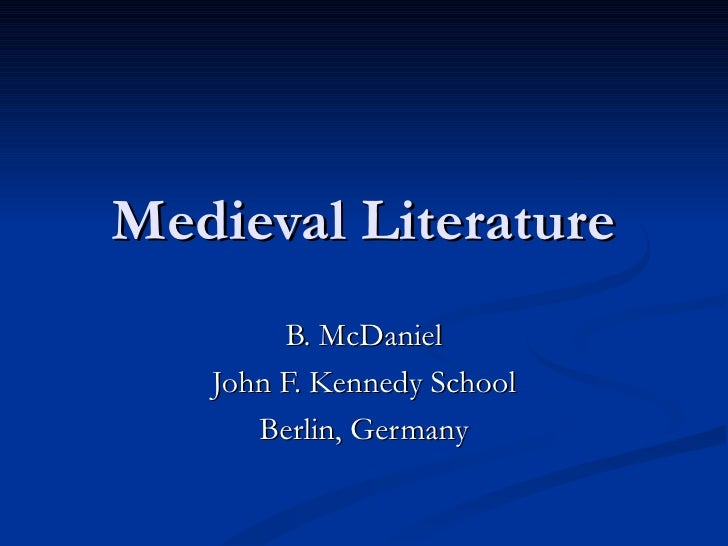 Medieval Literature B. McDaniel John F. Kennedy School Berlin, Germany