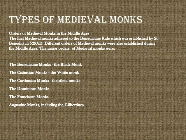 Orders of Medieval Monks in the Middle Ages The first Medieval monks adhered to the Benedictine Rule which was established...