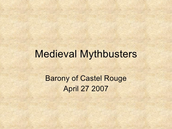Medieval Mythbusters Barony of Castel Rouge April 27 2007