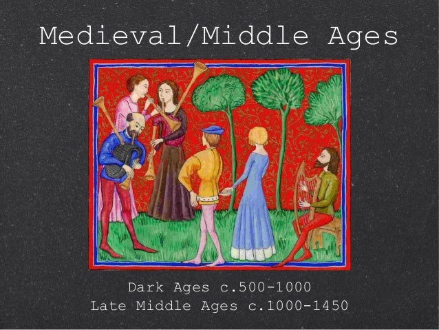 Medieval/Middle Ages      Dark Ages c.500-1000  Late Middle Ages c.1000-1450