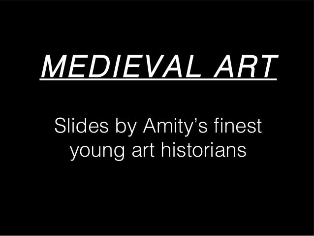 MEDIEVAL ART Slides by Amity's finest young art historians