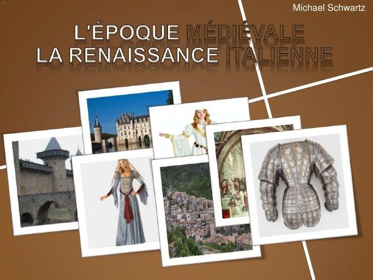 Michael Schwartz<br />l'époquemédiévale<br />La Renaissance Italienne<br />