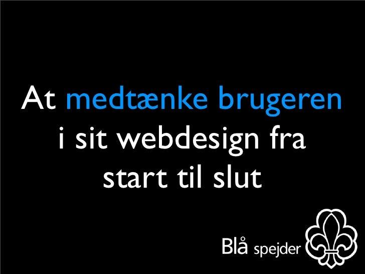 Brugerorienteret webdesign - Hvorfor og hvordan. Slide 2