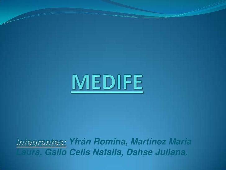 MEDIFE<br />Integrantes: Yfrán Romina, Martínez Maria Laura, Gallo Celis Natalia, Dahse Juliana.<br />
