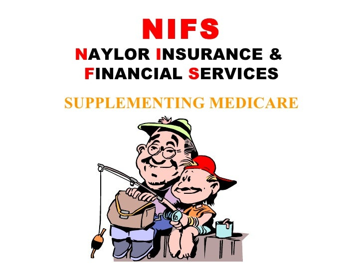 NIFS N AYLOR  I NSURANCE &  F INANCIAL  S ERVICES SUPPLEMENTING MEDICARE