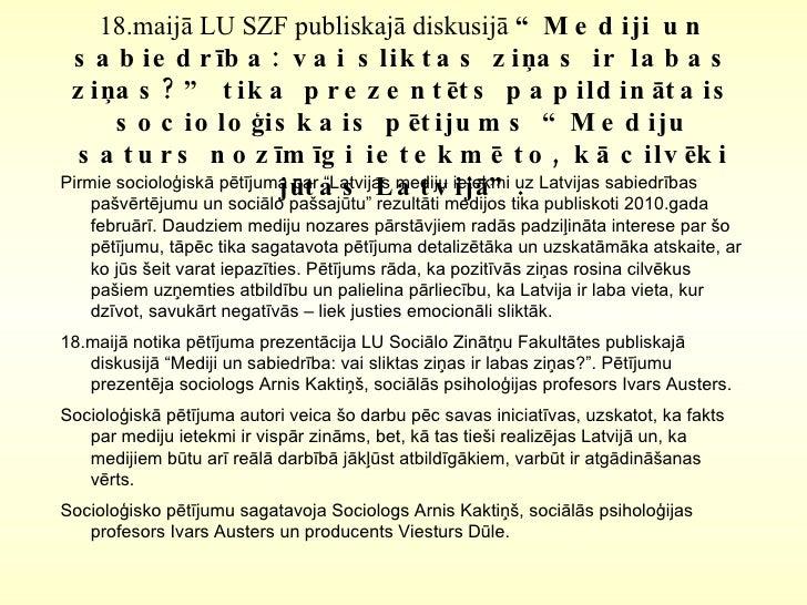 """18.maijā LU SZF publiskajā diskusijā  """"Mediji un sabiedrība: vai sliktas ziņas ir labas ziņas?"""" tika prezentēts papildināt..."""