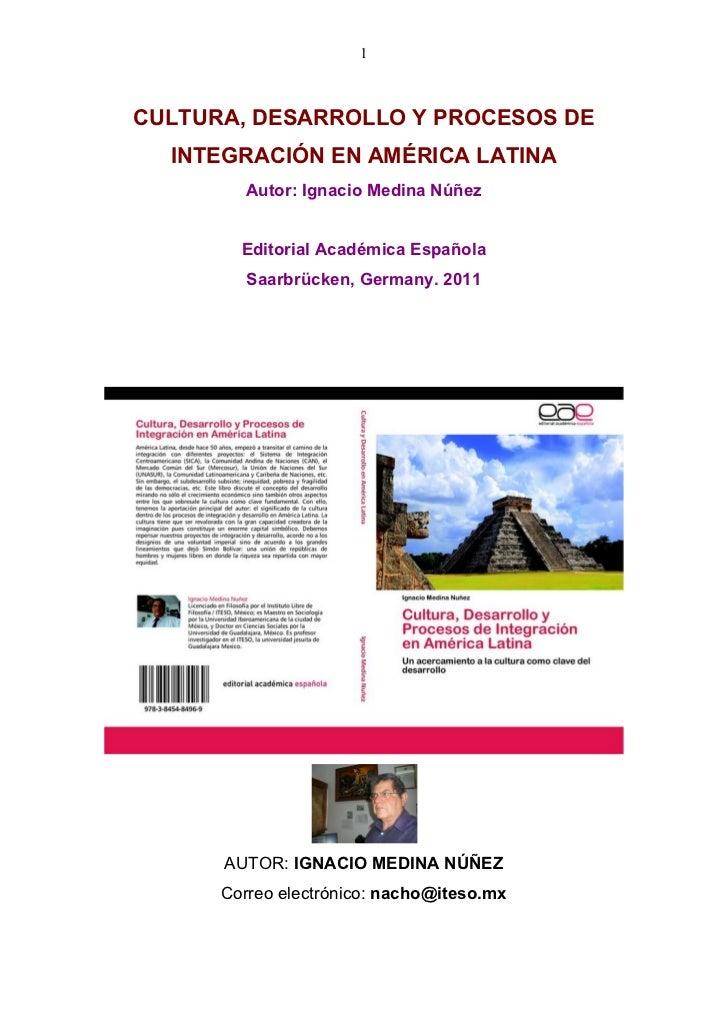 1CULTURA, DESARROLLO Y PROCESOS DE  INTEGRACIÓN EN AMÉRICA LATINA        Autor: Ignacio Medina Núñez        Editorial Acad...