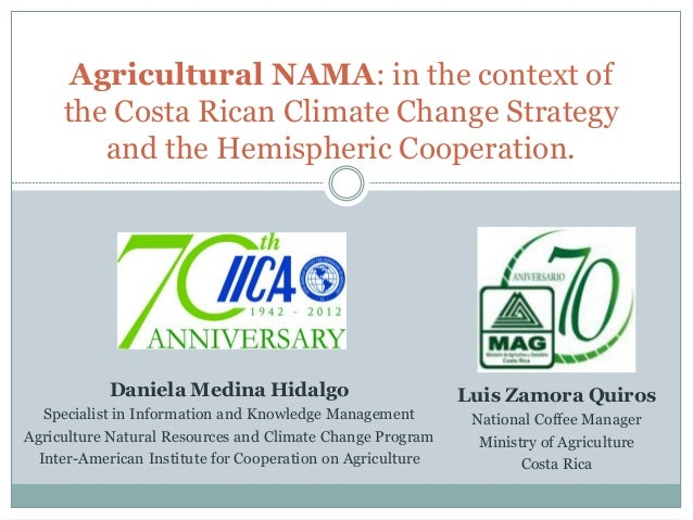 Agricultural NAMA: in the context of the Costa Rican Climate Change Strategy and the Hemispheric Cooperation.  Daniela Med...