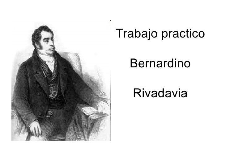 Trabajo practico  Bernardino  Rivadavia