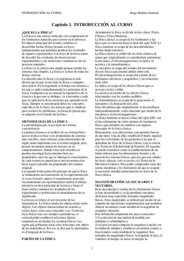 INTRODUCCIÓN AL CURSO Hugo Medina Guzmán 1 Capitulo 1. INTRODUCCIÓN AL CURSO ¿QUE ES LA FÍSICA? La física es una ciencia d...