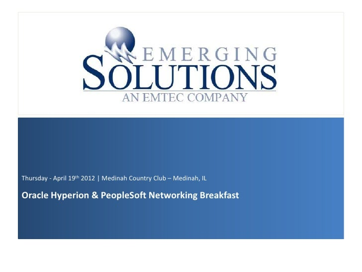 Thursday - April 19th 2012 | Medinah Country Club – Medinah, ILOracle Hyperion & PeopleSoft Networking Breakfast