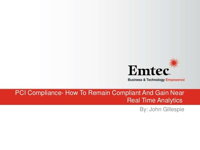 Emtec, Inc. Proprietary & Confidential. All rights reserved 2015. PCI Compliance- How To Remain Compliant And Gain Near Re...