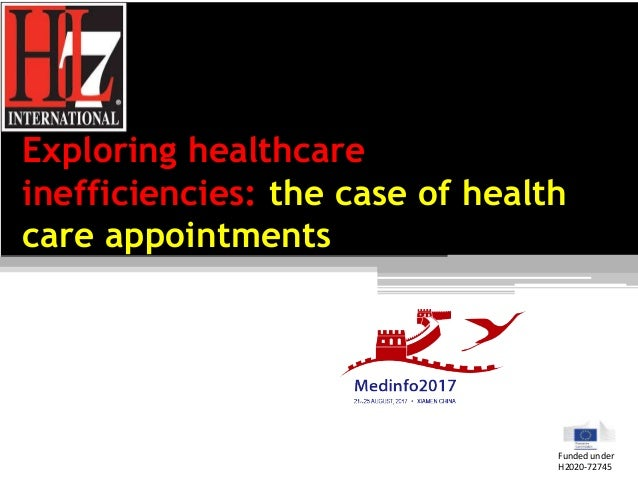 Exploring healthcare inefficiencies: the case of health care appointments Funded under H2020-72745