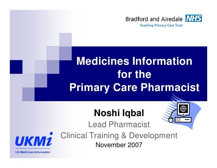 Medicines Information           for the  Primary Care Pharmacist        Noshi Iqbal        Lead PharmacistClinical Trainin...