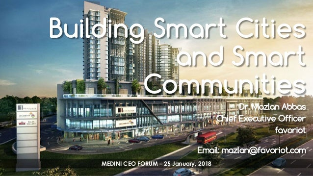 favoriot Building Smart Cities and Smart Communities Dr. Mazlan Abbas Chief Executive Officer favoriot Email: mazlan@favor...