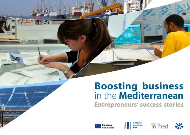 Boosting business in the Mediterranean Entrepreneurs' success stories European Commission