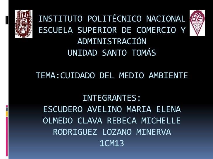 INSTITUTO POLITÉCNICO NACIONALESCUELA SUPERIOR DE COMERCIO Y ADMINISTRACIÓNUNIDAD SANTO TOMÁSTEMA:CUIDADO DEL MEDIO AMBIEN...