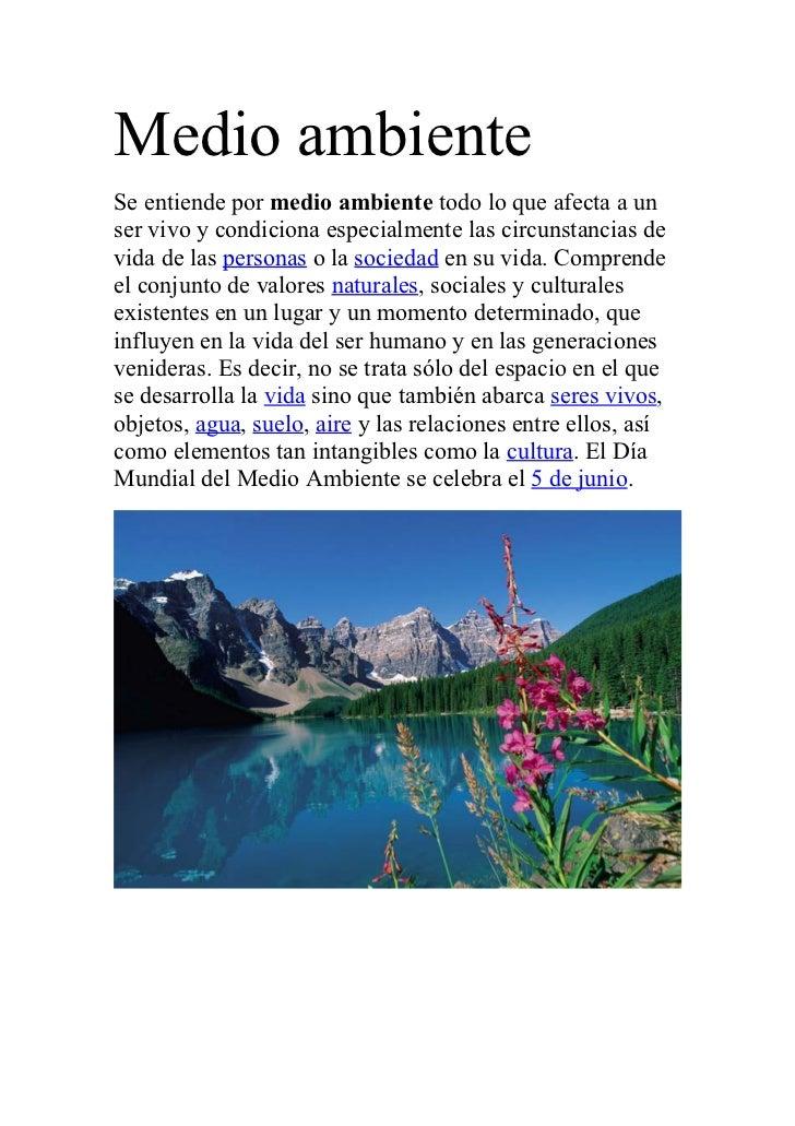 Medio ambienteSe entiende por medio ambiente todo lo que afecta a unser vivo y condiciona especialmente las circunstancias...