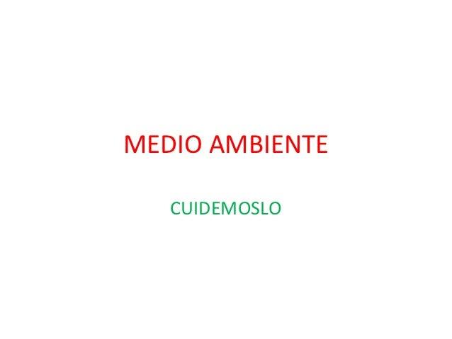 MEDIO AMBIENTE   CUIDEMOSLO