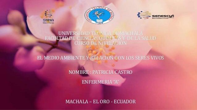 UNIVERSIDAD TÉCNICA DE MACHALA  FACULTAD DE CIENCIAS QUIMICAS Y DE LA SALUD             CURSO DE NIVELACIÓNEL MEDIO AMBIEN...