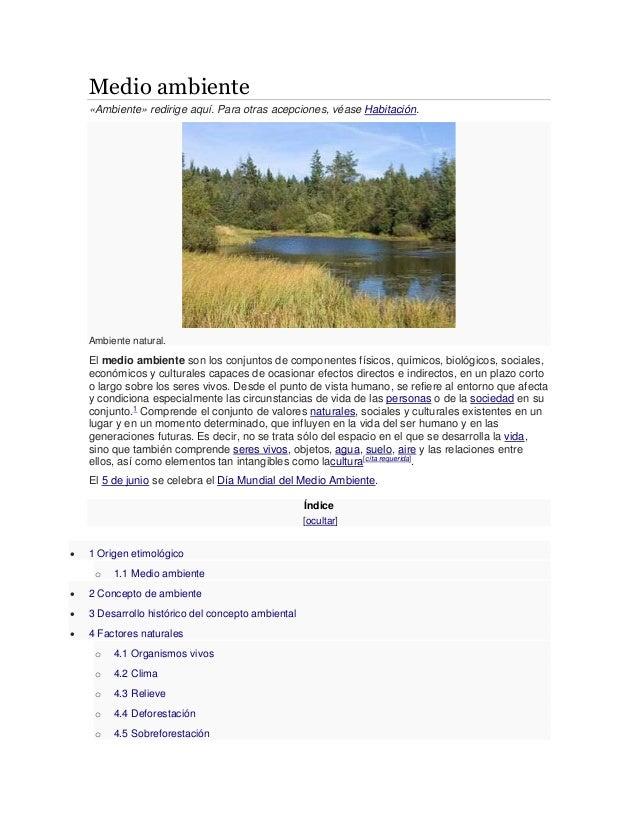 Medio ambiente «Ambiente» redirige aquí. Para otras acepciones, véase Habitación. Ambiente natural. El medio ambiente son ...
