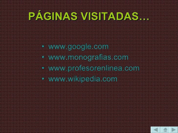 PÁGINAS VISITADAS… <ul><li>www.google.com </li></ul><ul><li>www.monografias.com </li></ul><ul><li>www.profesorenlinea.com ...