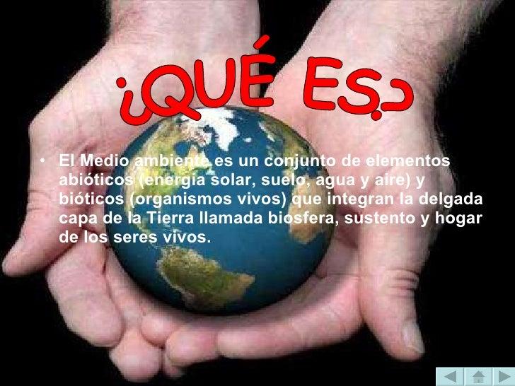 <ul><li>El Medio ambiente es unconjuntodeelementos abióticos (energía solar, suelo, agua y aire) y bióticos (organismos...