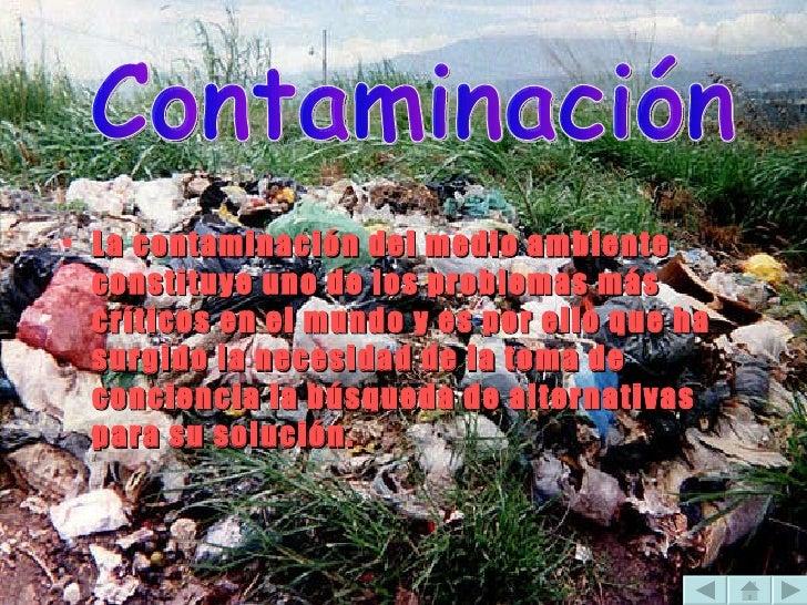 <ul><li>La contaminación del medio ambiente constituye uno de los problemas más críticos en el mundo y es por ello que ha ...