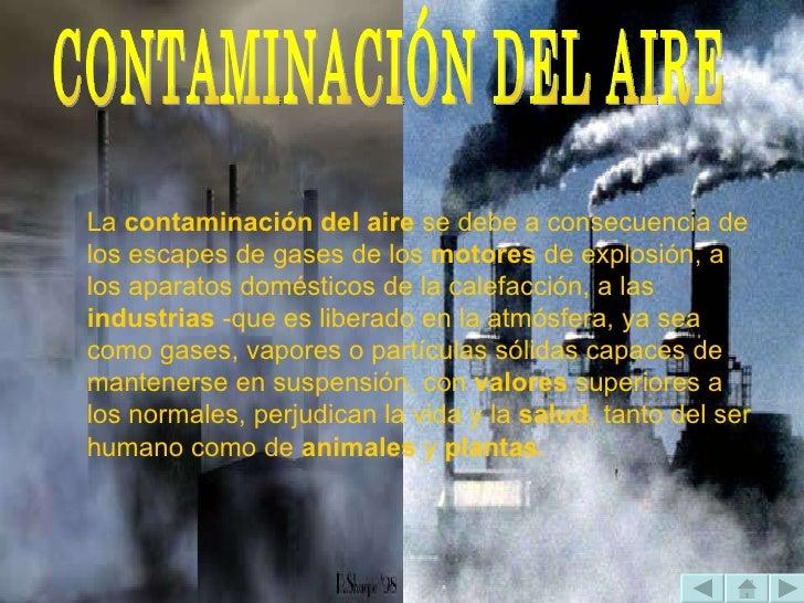CONTAMINACIÓN DEL AIRE La  contaminación del aire  se debe a consecuencia de los escapes de gases de los  motores  de expl...