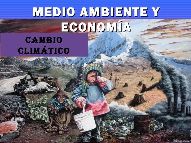 Cambio ClimátiCo MEDIO AMBIENTE YMEDIO AMBIENTE Y ECONOMÍAECONOMÍA