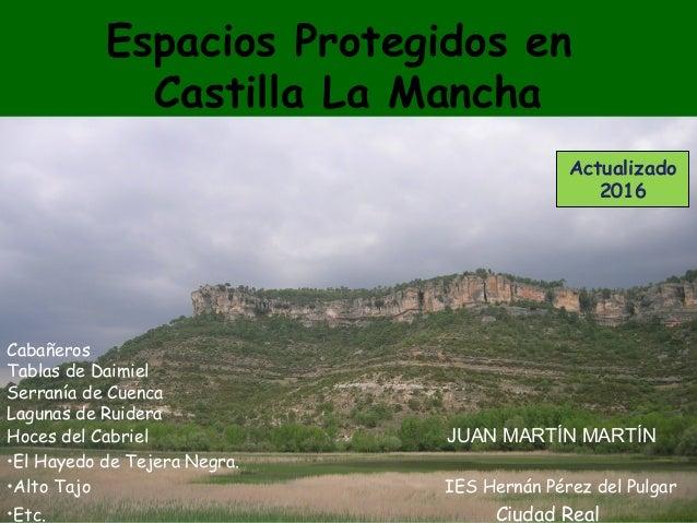 Espacios Protegidos en Castilla La Mancha Cabañeros Tablas de Daimiel Serranía de Cuenca Lagunas de Ruidera Hoces del Cabr...