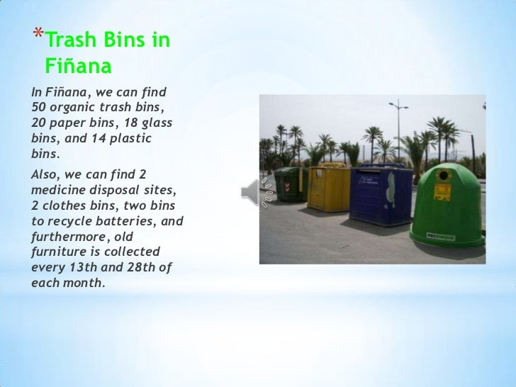 TrashBins in Fiñana<br />In Fiñana, we can find 50 organictrashbins, 20 paperbins, 18 glassbins, and 14 plasticbins.<br />...