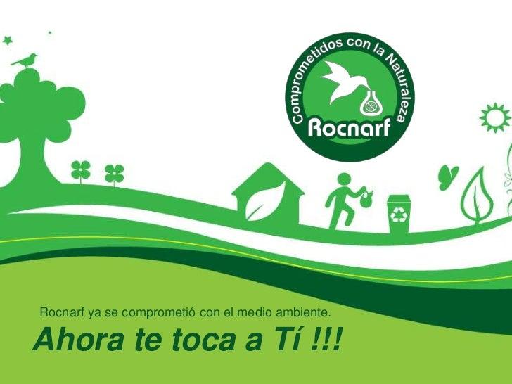 Rocnarf ya se comprometió con el medio ambiente.Ahora te toca a Tí !!!